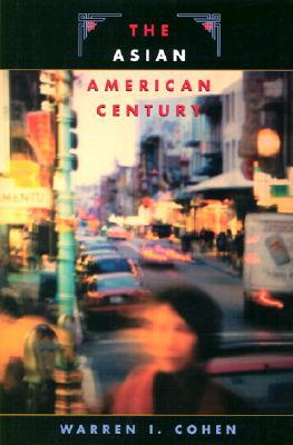 The Asian American Century By Cohen, Warren I.