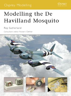 Modelling the De Havilland Mosquito By Sutherland, Roy